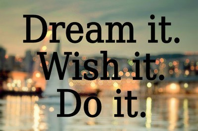 dream it